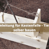 Bauanleitung für Kastenfalle - Tierfalle selber bauen